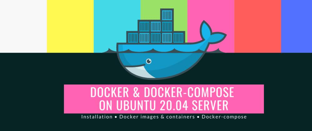 Cover image for Docker & Docker-compose on Ubuntu 20.04 Server