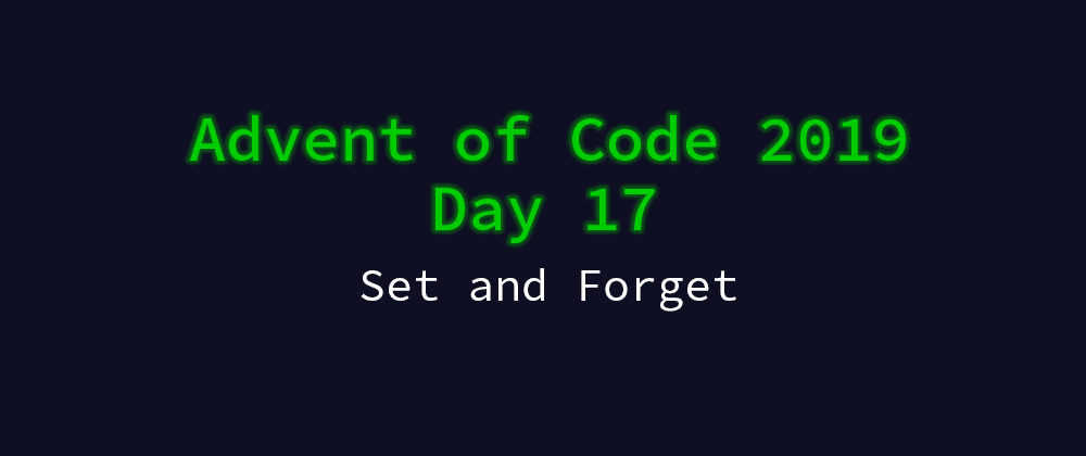 Cover image for Advent of Code 2019 Solution Megathread - Day 17: Set and Forget