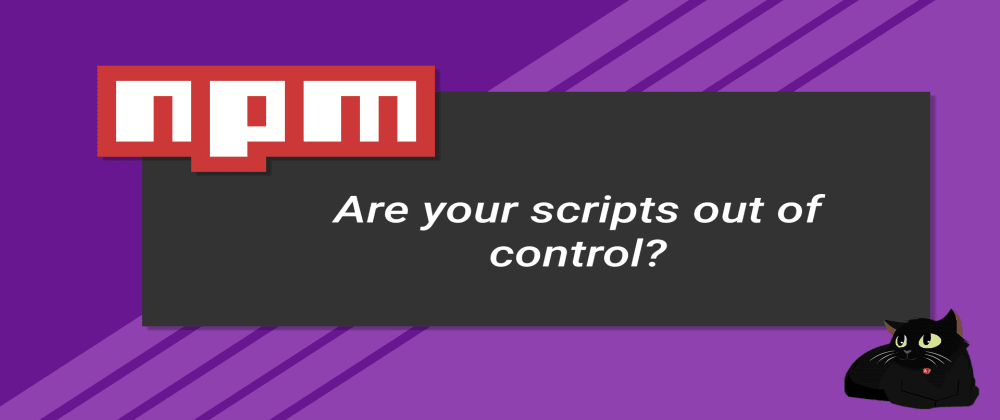 Cover image for Are your NPM scripts out of control?