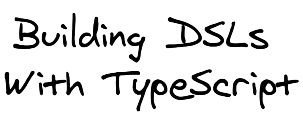 Cover image for Building custom DSLs in TypeScript