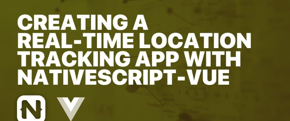 Cover image for Creating a Real-Time Location Tracking App with NativeScript-Vue