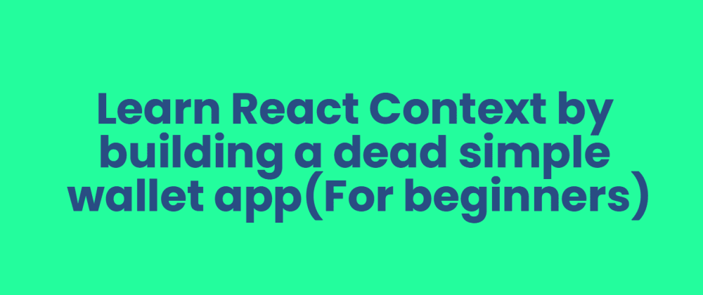 Cover image for Learn React Context by building a dead simple wallet app (For beginners)