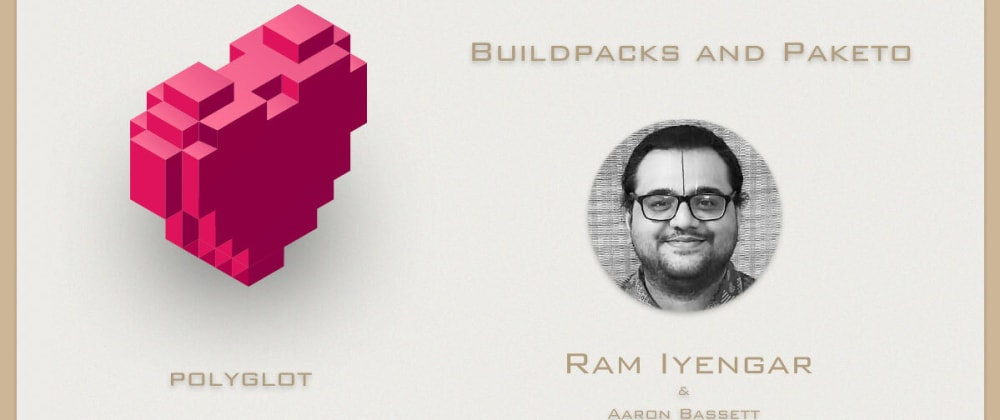 Cover image for Buildpacks and Paketo with Ram Iyengar