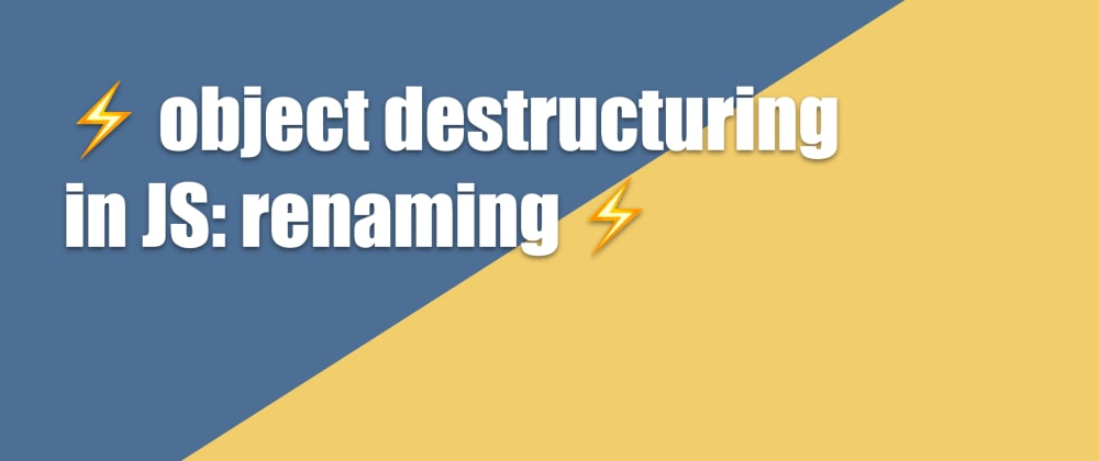 Cover image for ⚡ object destructuring in JS: renaming properties⚡