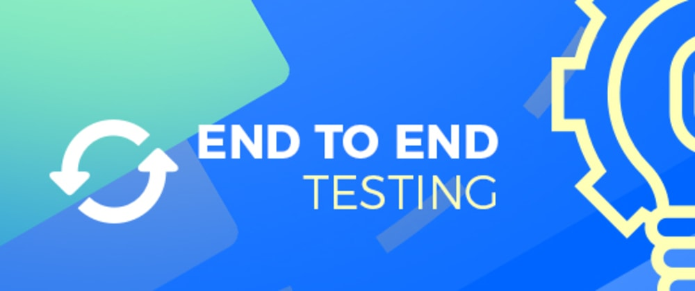 Cover image for All You Need to Know About End to End Testing