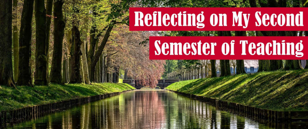 Cover image for Reflecting on My Second Semester of Teaching