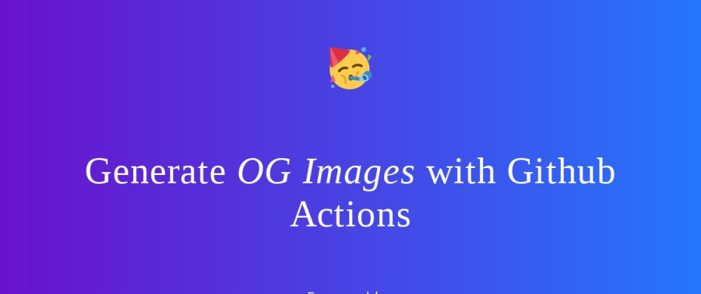 Cover image for Open Graph Images with Github Actions