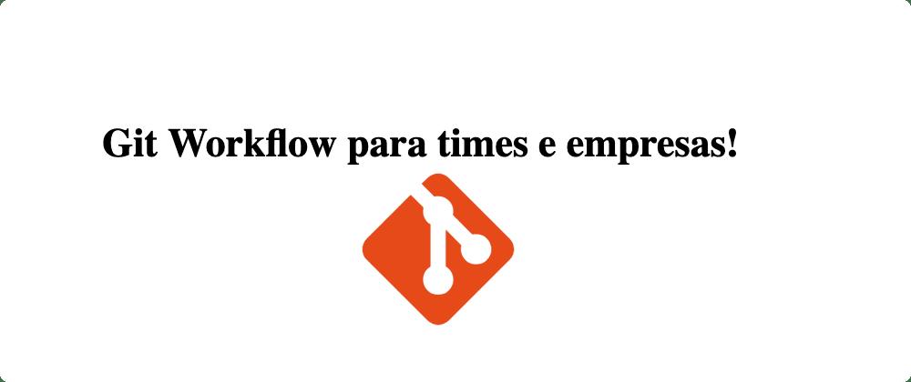 Cover image for Git Workflow para times e empresas!