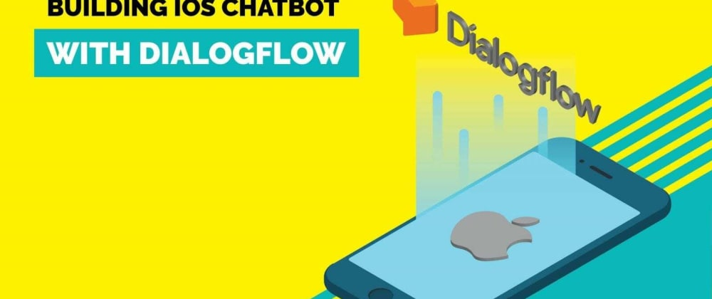 Cover image for Building iOS Chatbot with Dialogflow