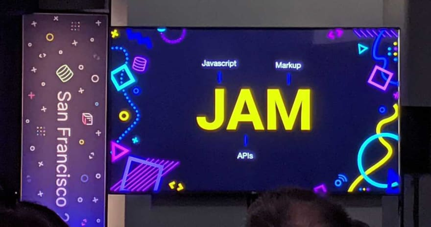 San Francisco JAM Stack Conference: Javascript APIs Markup.