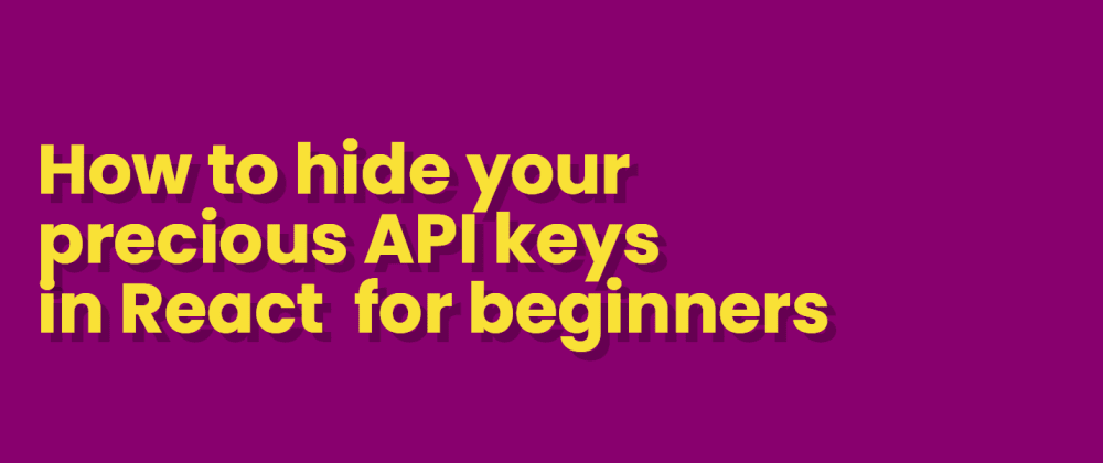 Cover image for How to hide your precious API keys in React  for beginners.