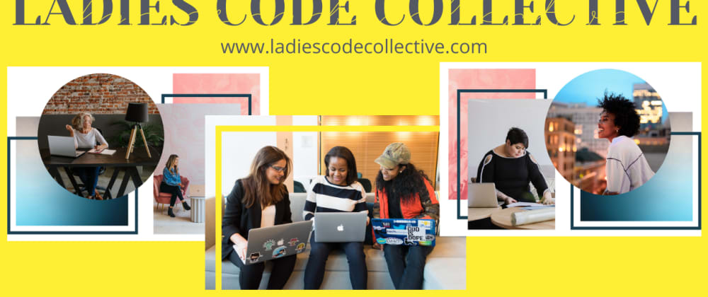 Cover image for Ladies Code Collective Cohorts are Live!