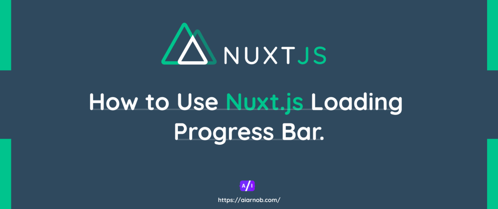 Cover image for How to Use Nuxt.js Loading Progress Bar