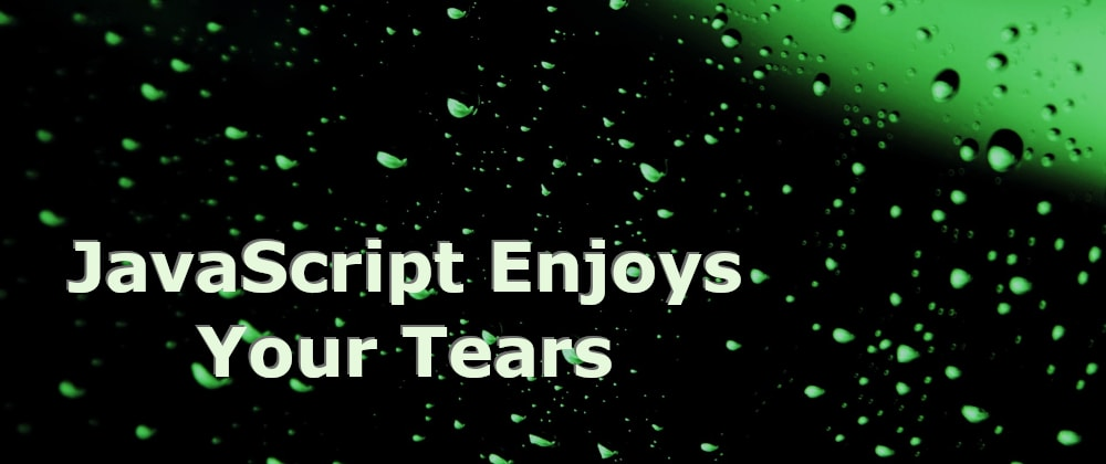 Cover image for JavaScript Enjoys Your Tears