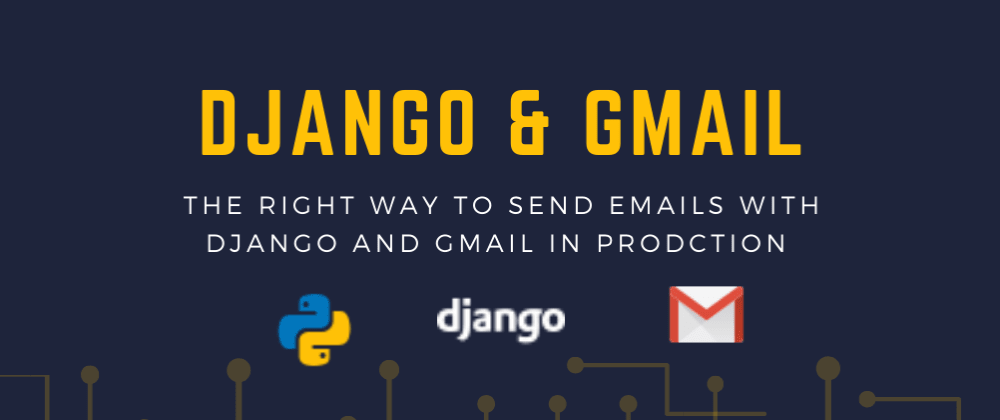Cover image for  Send emails with Django and Gmail     , a better way