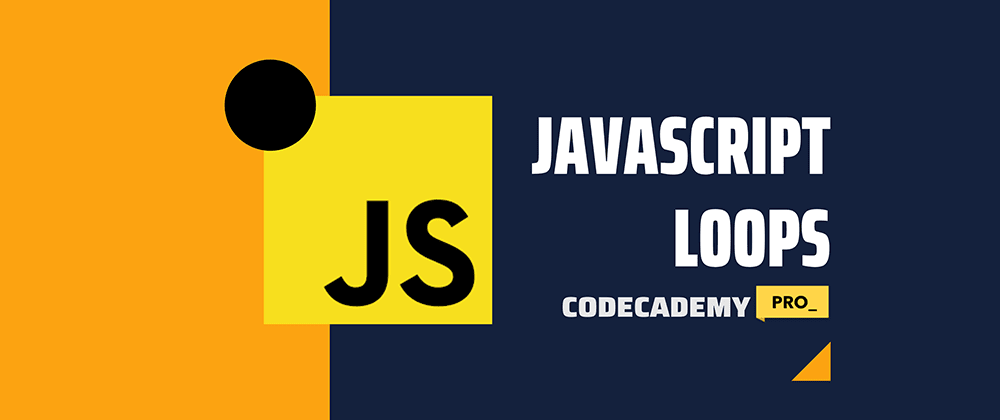 Cover image for JavaScript Loops - Codecademy PRO version