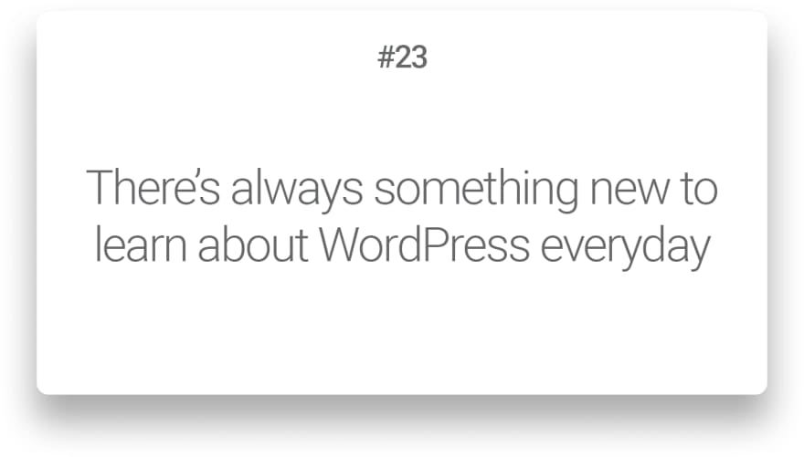 There's always something new to learn about WordPress everyday
