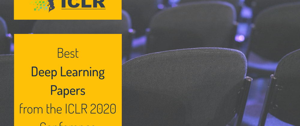 Cover image for The Best Deep Learning Papers from the ICLR 2020 Conference