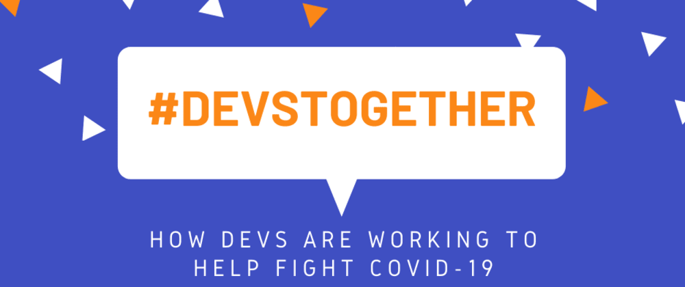 Cover image for #DevsTogether – How devs are working to help fight COVID-19