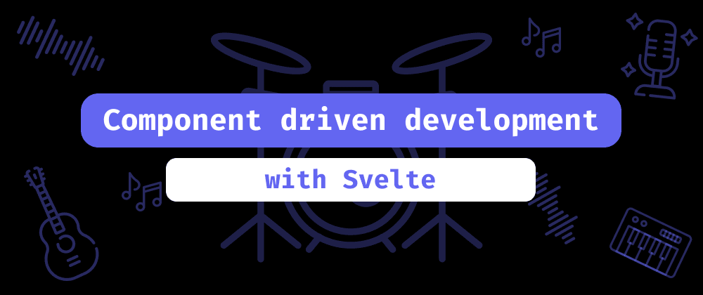 Cover image for Component driven development with Svelte