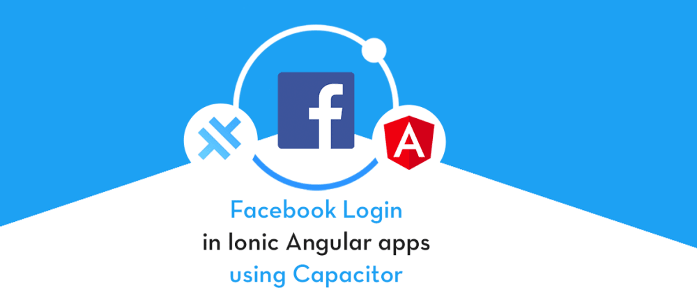 Cover image for Facebook login in Capacitor apps with Ionic Angular