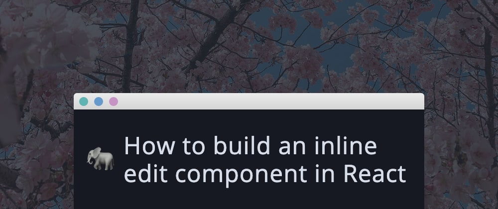 Cover image for How to build an inline edit component in React