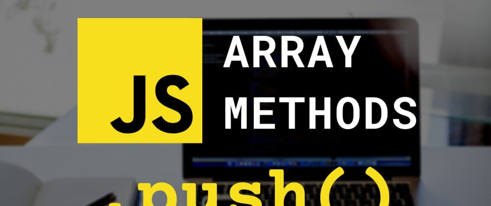 Cover image for push() Array Method | JavaScript Array Method