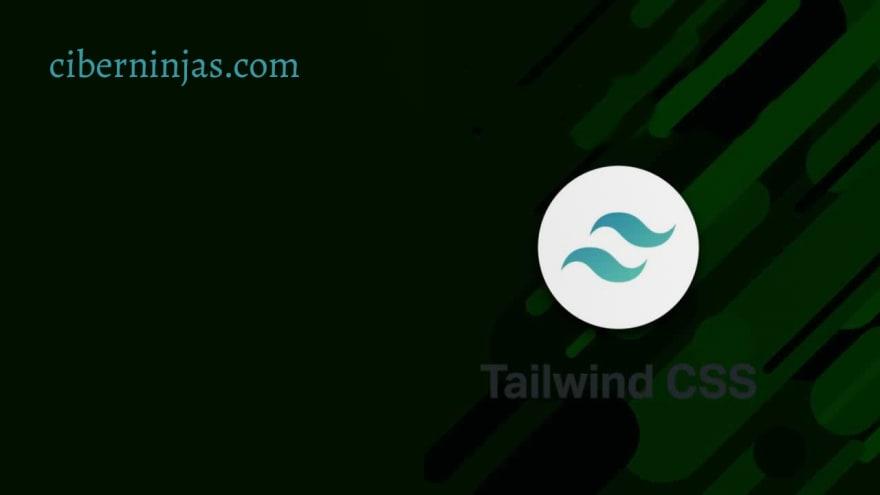 Tailwind CSS nueva actualización del framework de diseño, Visto en Ciberninjas
