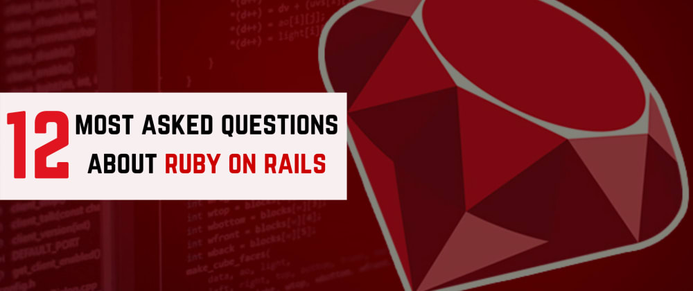 Cover image for 12 Most Asked Questions About Ruby on Rails