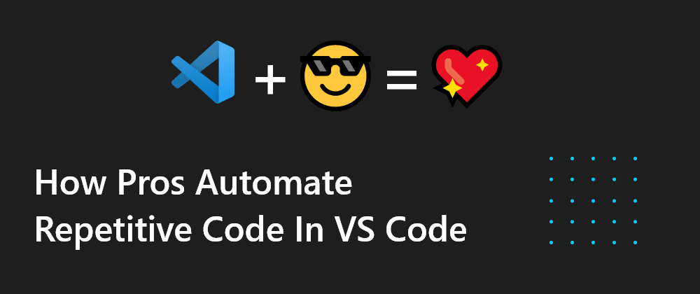 Cover Image for How Pros Automate Repetitive Code using VS Code