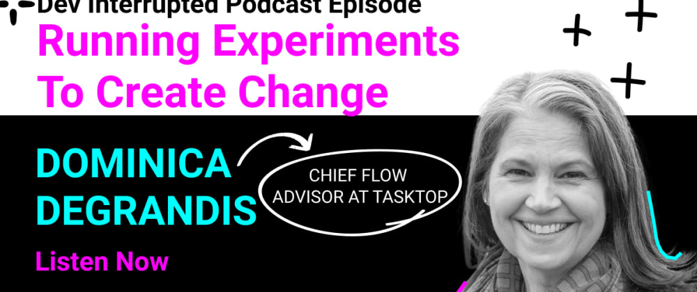 Cover image for Running Experiments To Create Change w/ Dominica DeGrandis of TaskTop