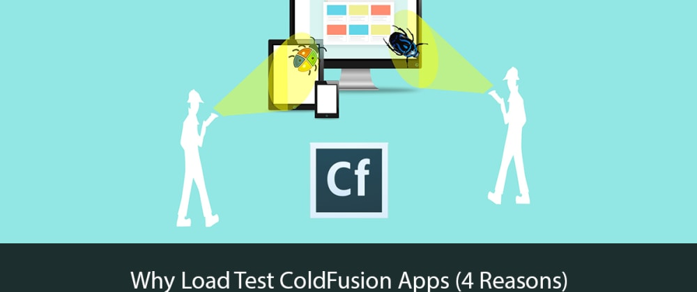 Cover image for Why Load Test ColdFusion Apps (4 Reasons)