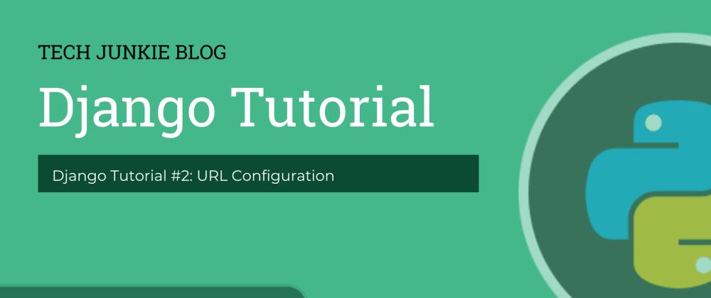 Cover image for Django Tutorial #2: URL Configuration