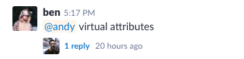 Ben's response: virtual attributes