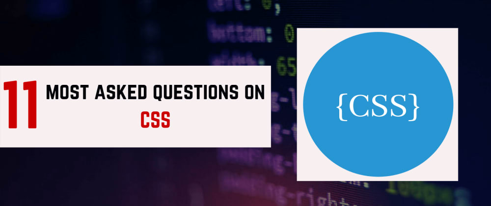 Cover image for 11 Most Asked Questions On CSS