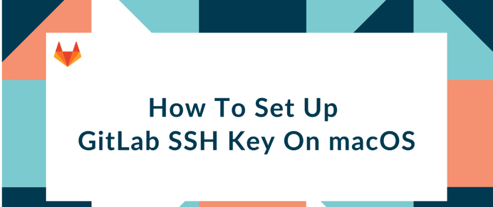 Cover image for How To Set Up GitLab SSH Key on macOS