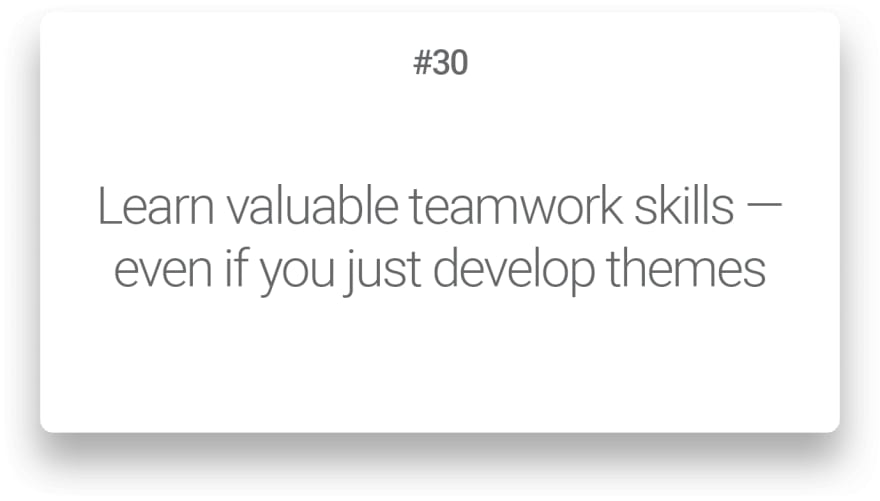 Learn valuable teamwork skills — even if you just develop themes
