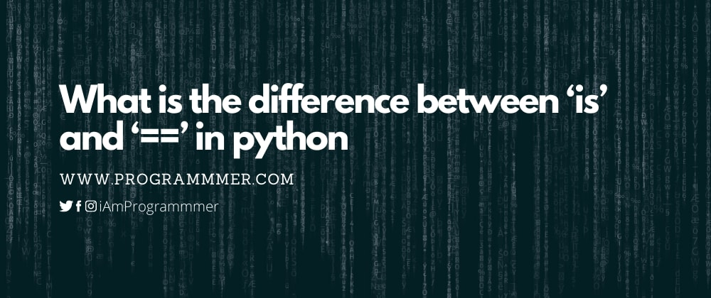 Cover image for What is the difference between 'is' and '==' in python
