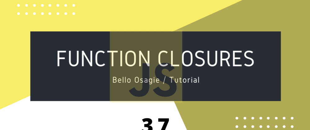 Cover image for JavaScript Function Closures