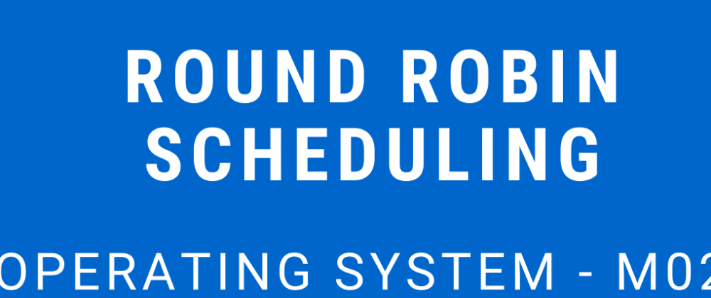 Cover image for Round Robin Scheduling | Operating System - M02 P07