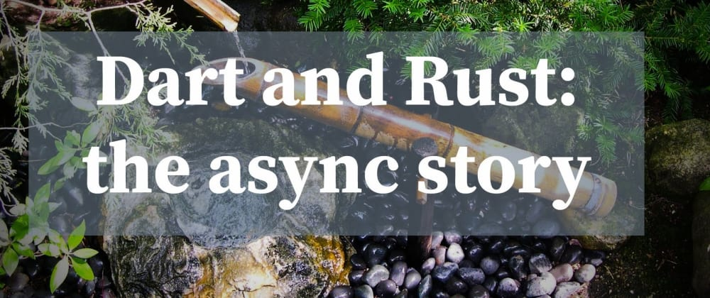 Cover image for Dart and Rust: the async story 🔃