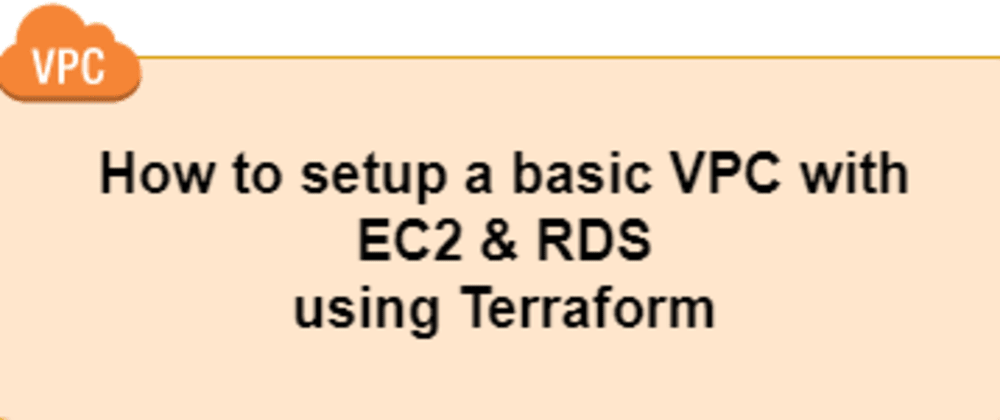Cover image for How to setup a basic VPC with EC2 and RDS using Terraform
