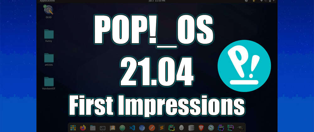 Cover image for Pop!_OS 21.04 First Impressions