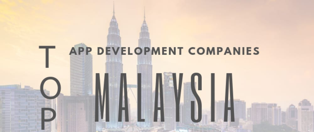 Cover image for List of Top App Development Companies in Malaysia-2020