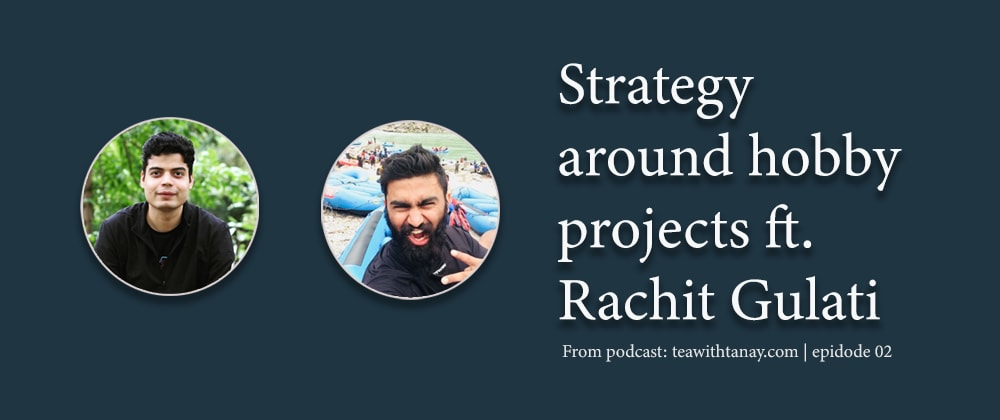 Cover image for Strategy around Hobby Projects ft. Rachit Gulati | Episode 2