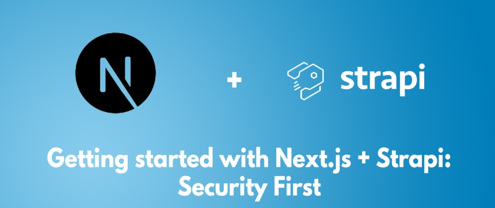 Cover image for Getting started with Next.js + Strapi: Security first