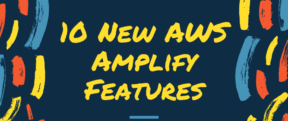 Cover image for 10 New AWS Amplify Features to Check Out