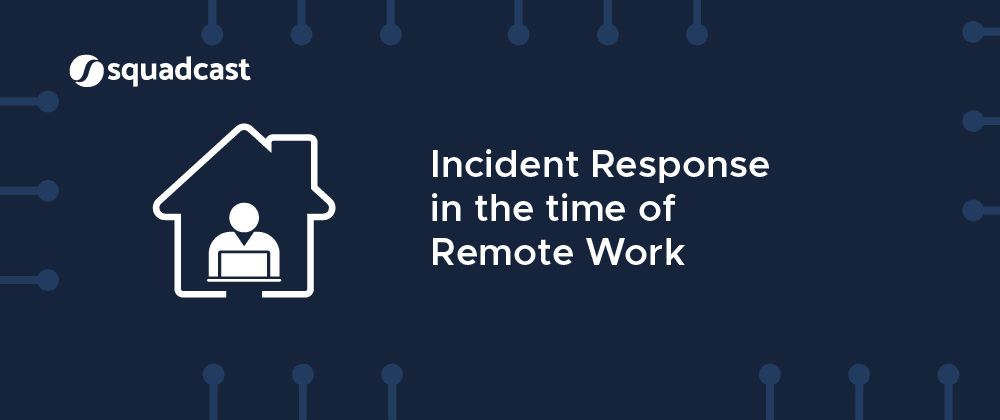 Cover image for Incident Response in the time of Remote Work