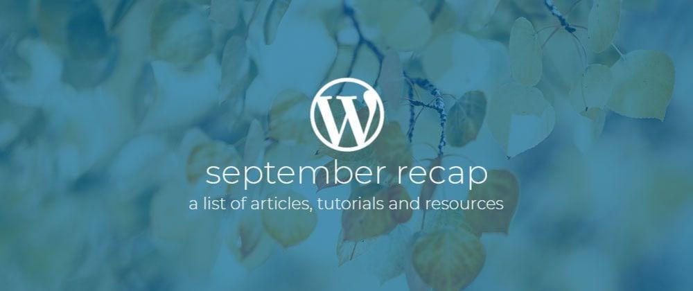 Cover image for WordPress Dev Monthly Digest Recap September 2019