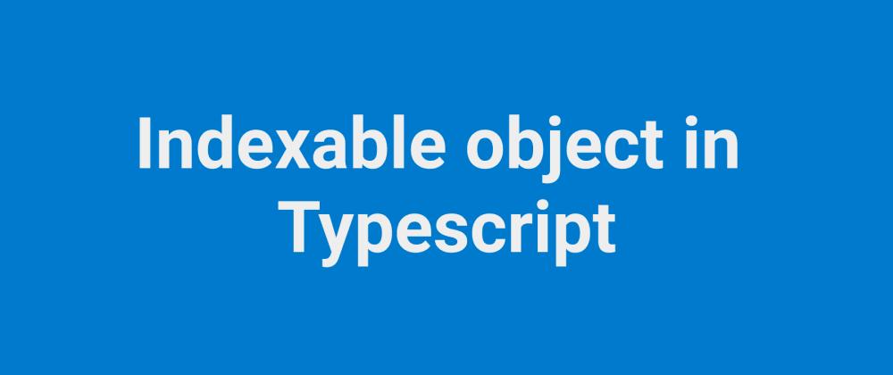 Cover image for TypeScript Index Signature